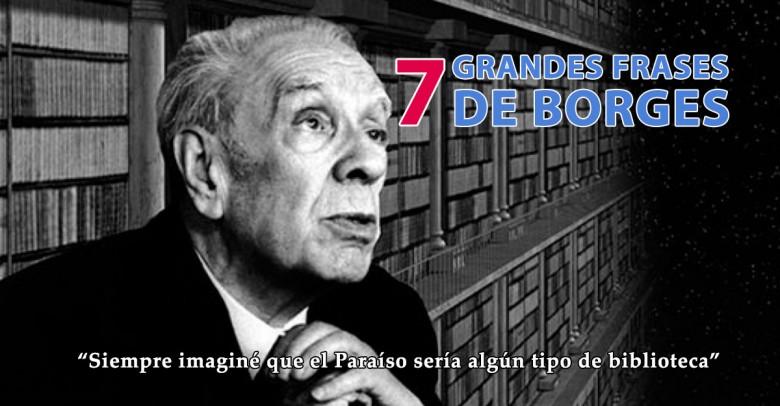 Las 7 frases de Borges que debes conocer