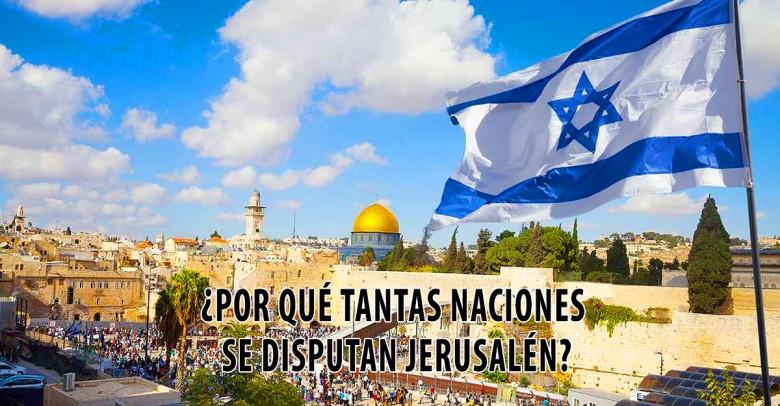 ¿Por qué tantas naciones se disputan Jerusalén?