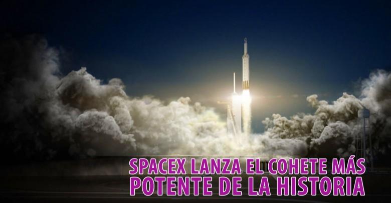 SpaceX Lanza el cohete más potente de la historia