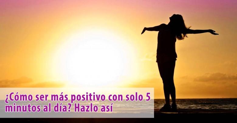 ¿Cómo ser más positivo con solo 5 minutos al día? Hazlo así