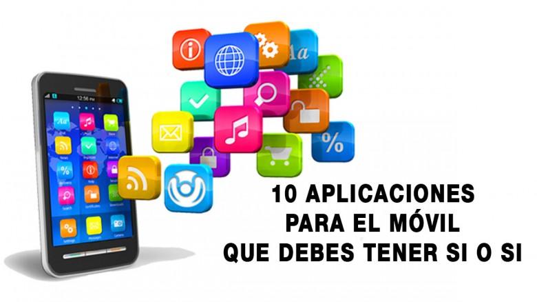 10 Aplicaciones que debes tener en tu móvil si o si