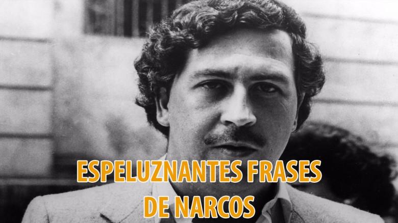 Esas Frases De Narcos Te Pondrán Los Pelos De Punta