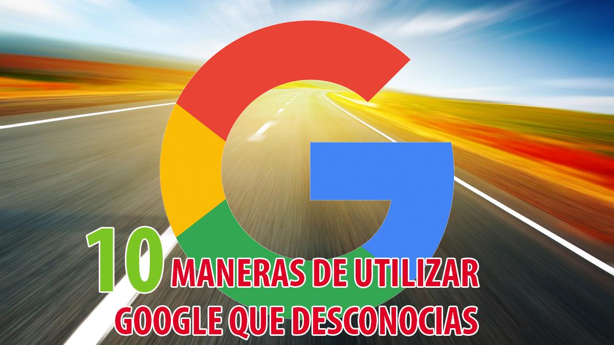 10 Maneras de utilizar Google que desconocias
